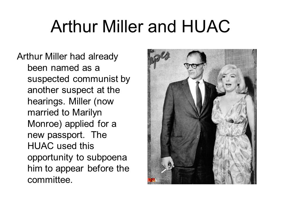 Arthur Miller and HUAC Arthur Miller had already been named as a suspected communist by another suspect at the hearings.