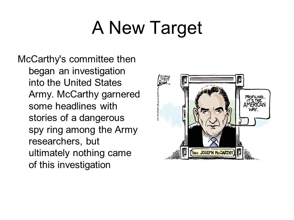 A New Target McCarthy s committee then began an investigation into the United States Army.