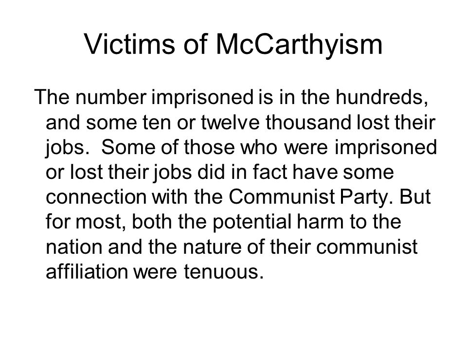 Victims of McCarthyism The number imprisoned is in the hundreds, and some ten or twelve thousand lost their jobs.