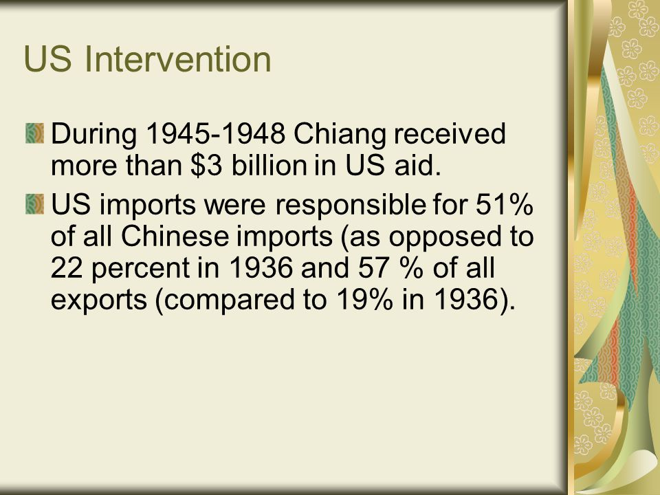 US Intervention During 1945-1948 Chiang received more than $3 billion in US aid.