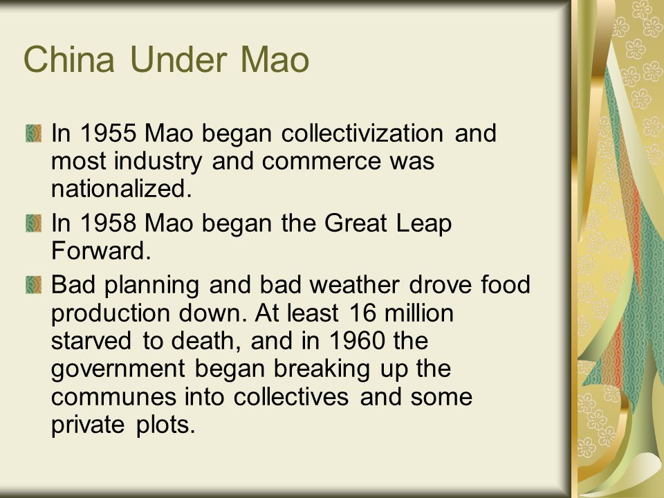 China Under Mao In 1955 Mao began collectivization and most industry and commerce was nationalized.