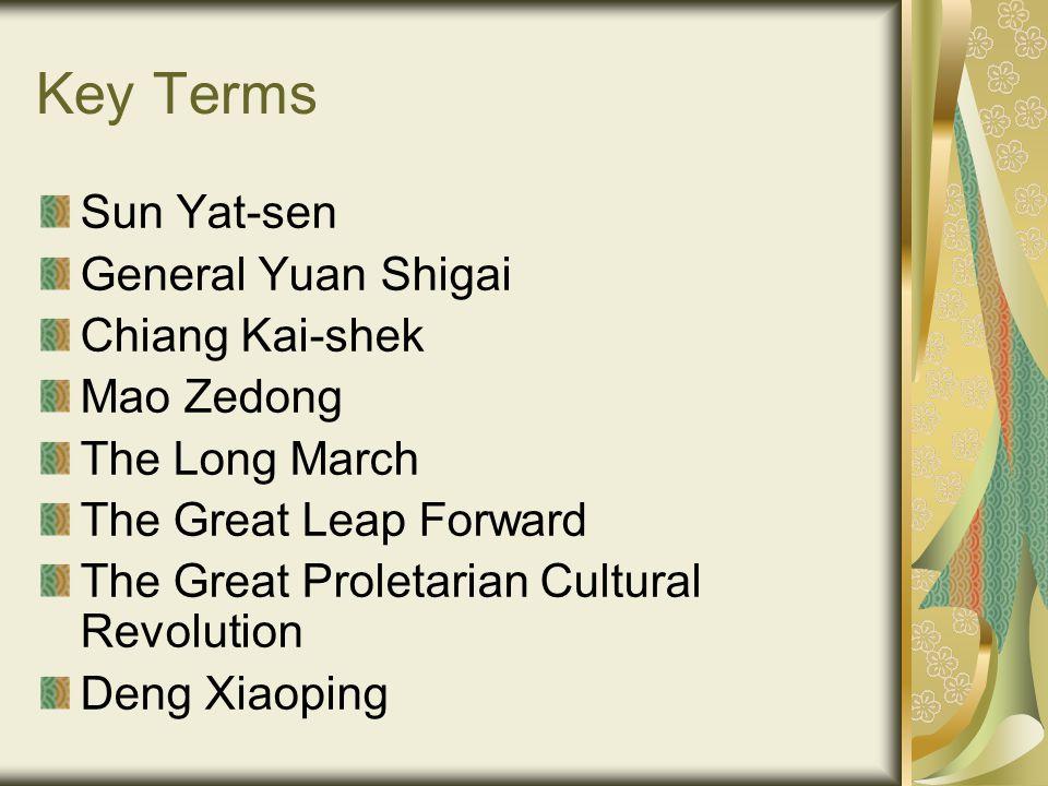 Key Terms Sun Yat-sen General Yuan Shigai Chiang Kai-shek Mao Zedong The Long March The Great Leap Forward The Great Proletarian Cultural Revolution D