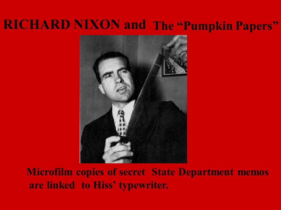 """RICHARD NIXON and The """"Pumpkin Papers"""" Microfilm copies of secret State Department memos are linked to Hiss' typewriter."""