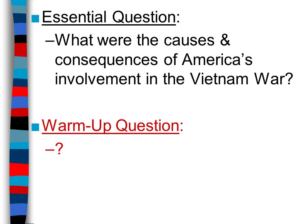 The Vietnam War ■During the Cold War, the U.S.was committed to containing communism –The U.S.