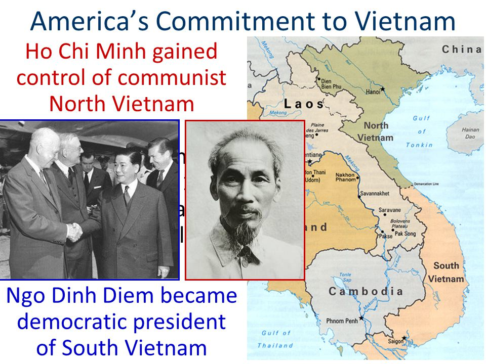 America's Commitment to Vietnam Ho Chi Minh's communist supporters in the North were called the Vietminh In South Vietnam, a group of communists called the Vietcong were formed to oppose Diem & unify Vietnam