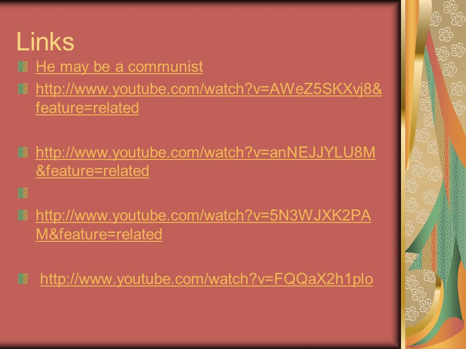 Links He may be a communist http://www.youtube.com/watch?v=AWeZ5SKXvj8& feature=related http://www.youtube.com/watch?v=anNEJJYLU8M &feature=related ht