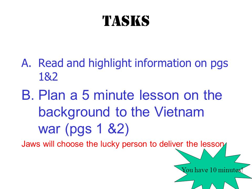 Tasks Watch the rest of the video and add to your diagrams with any extra information Using handout, add detail to your diagrams about the different types of weapons used in Vietnam.