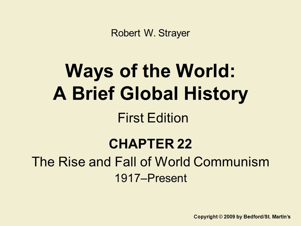 Ways of the World: A Brief Global History First Edition CHAPTER 22 The Rise and Fall of World Communism 1917–Present Copyright © 2009 by Bedford/St. M