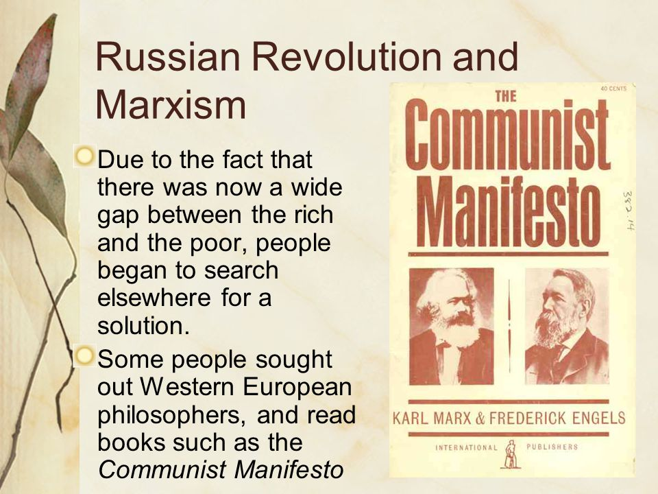Russian Revolution and Marxism Due to the fact that there was now a wide gap between the rich and the poor, people began to search elsewhere for a solution.