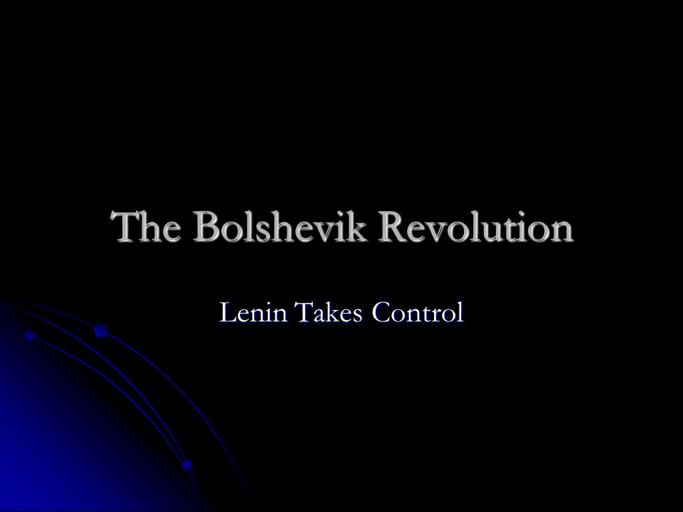 The Bolshevik Revolution Lenin Takes Control