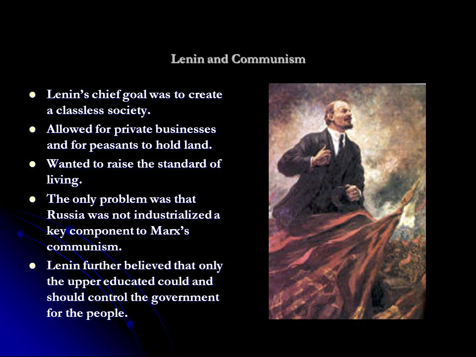 Lenin and Communism Lenin's chief goal was to create a classless society. Lenin's chief goal was to create a classless society. Allowed for private bu