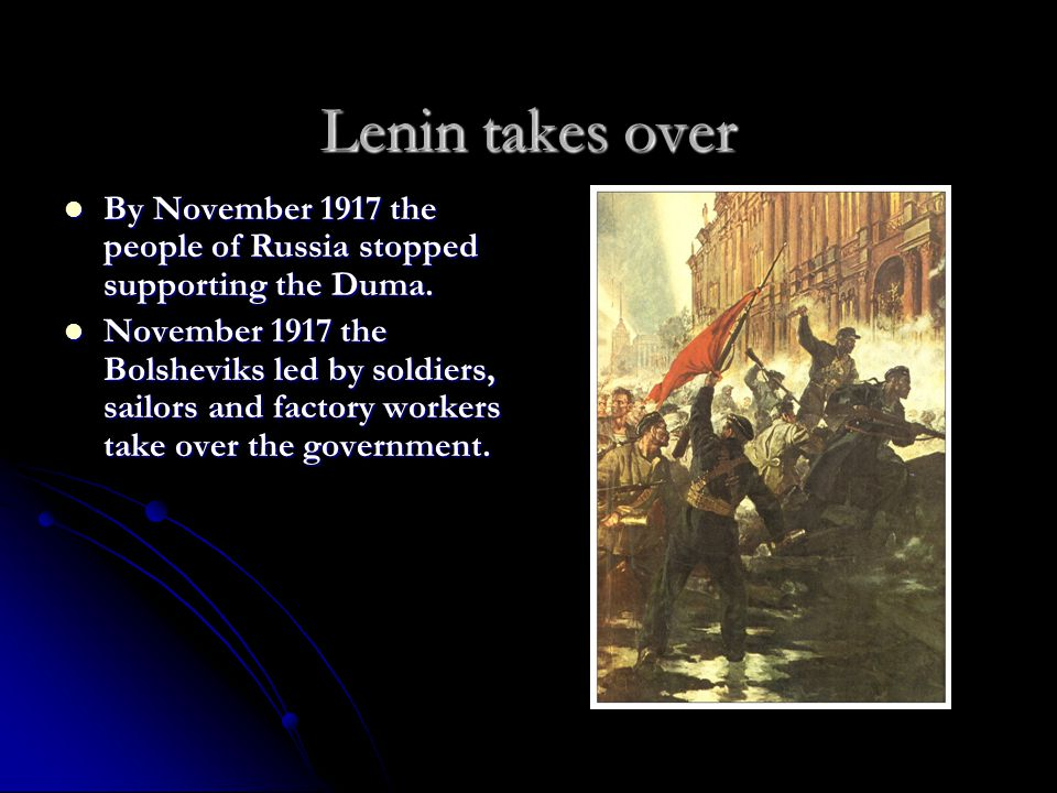 Lenin takes over By November 1917 the people of Russia stopped supporting the Duma. By November 1917 the people of Russia stopped supporting the Duma.