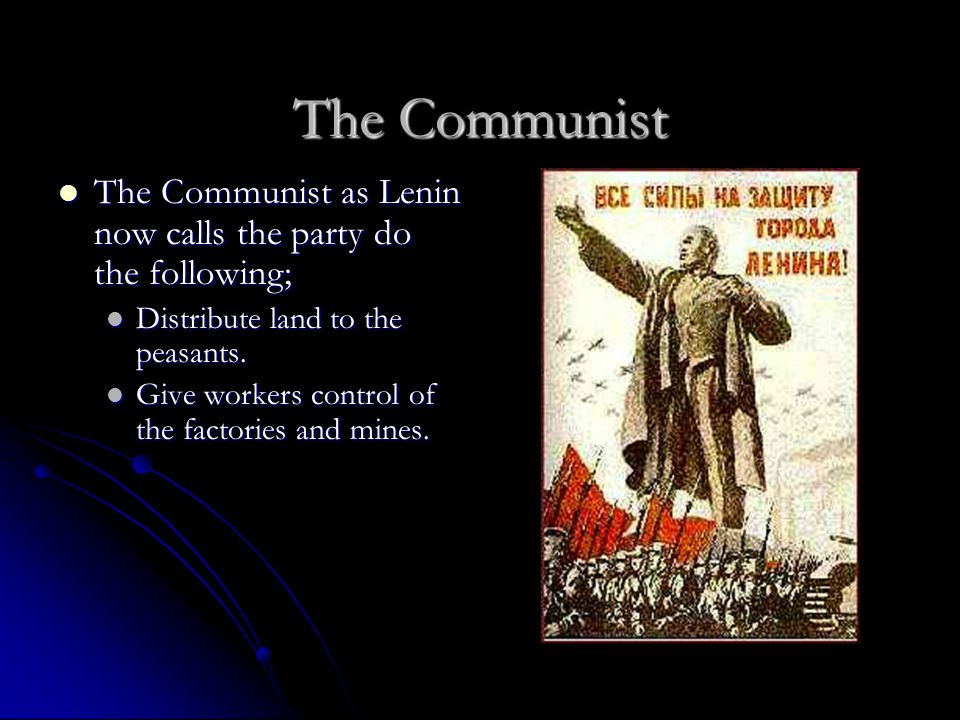 The Communist The Communist as Lenin now calls the party do the following; The Communist as Lenin now calls the party do the following; Distribute lan