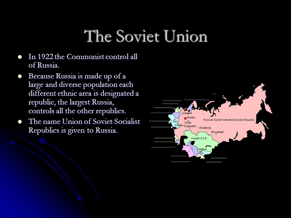 The Soviet Union In 1922 the Communist control all of Russia. In 1922 the Communist control all of Russia. Because Russia is made up of a large and di
