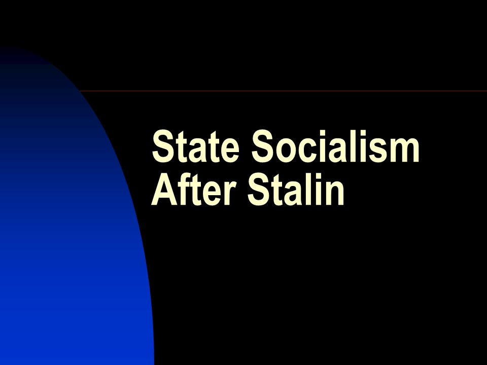 State Socialism After Stalin