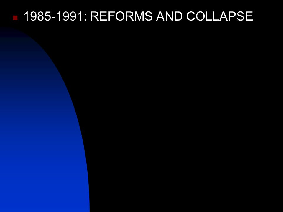 1985-1991: REFORMS AND COLLAPSE