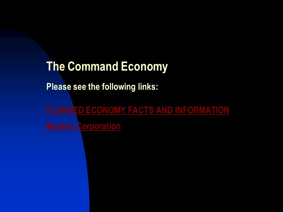 The Command Economy Please see the following links: PLANNED ECONOMY FACTS AND INFORMATION Modern Corporation PLANNED ECONOMY FACTS AND INFORMATION Modern Corporation