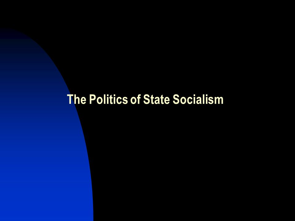 The Politics of State Socialism