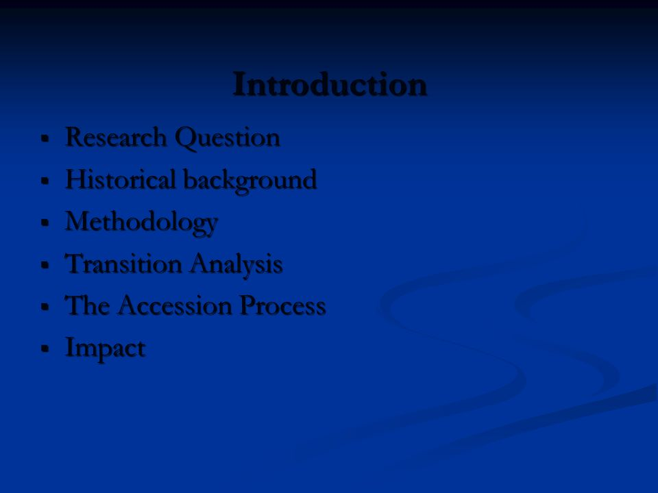 Introduction  Research Question  Historical background  Methodology  Transition Analysis  The Accession Process  Impact