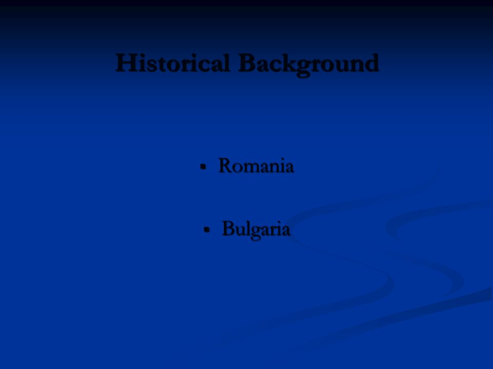 Historical Background  Romania  Bulgaria