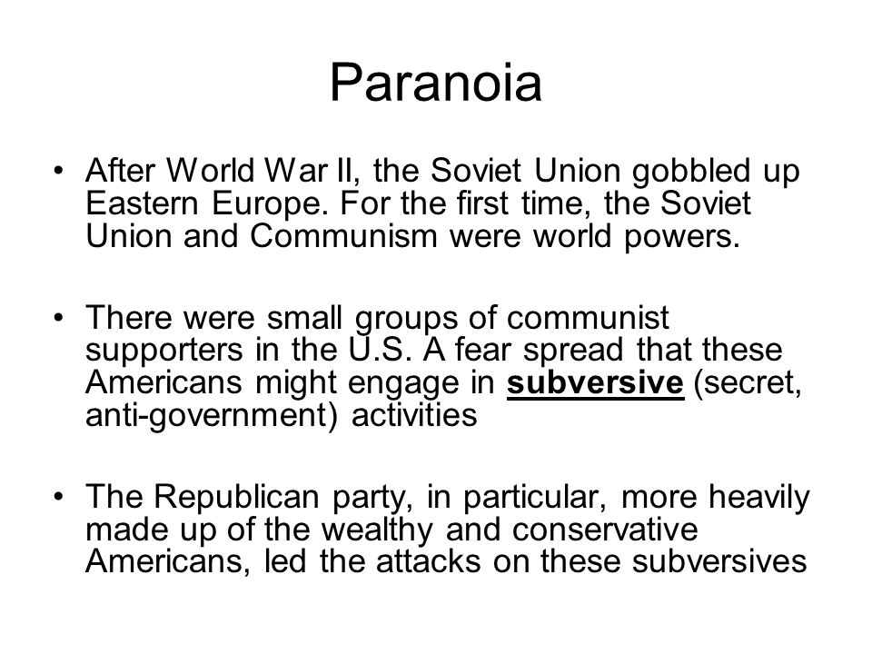 Paranoia After World War II, the Soviet Union gobbled up Eastern Europe.
