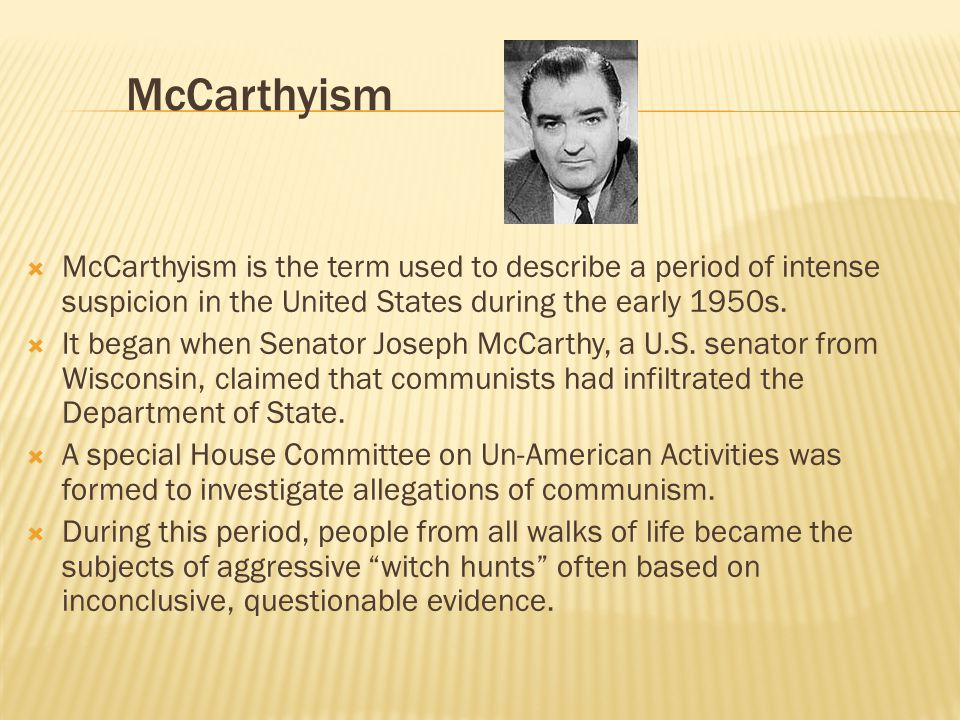 McCarthyism  McCarthyism is the term used to describe a period of intense suspicion in the United States during the early 1950s.