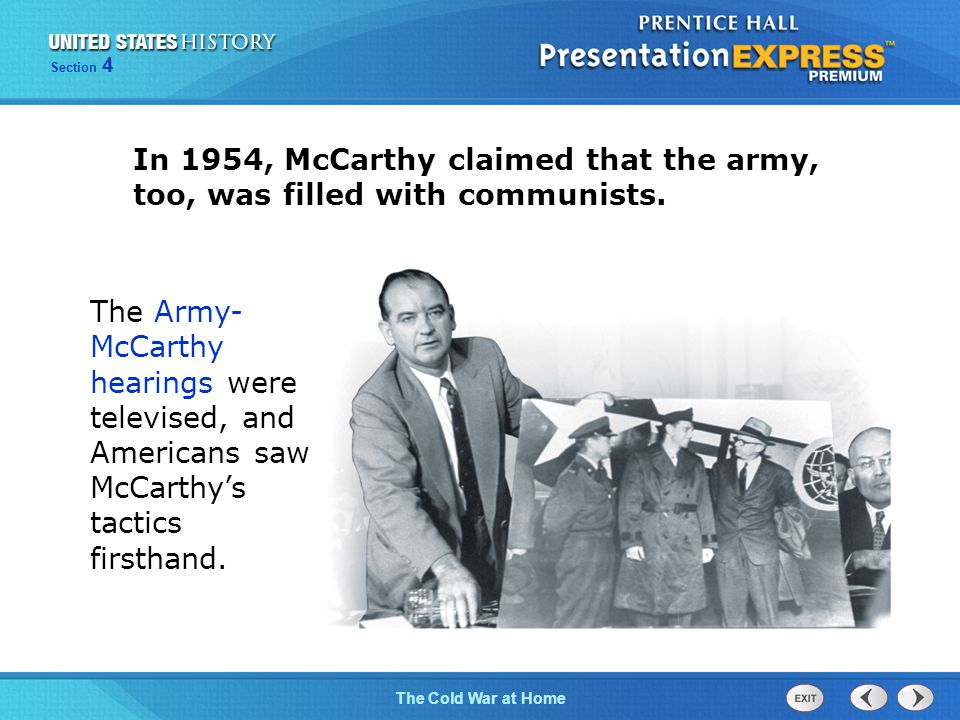 The Cold War BeginsThe Cold War at Home Section 4 In 1954, McCarthy claimed that the army, too, was filled with communists.