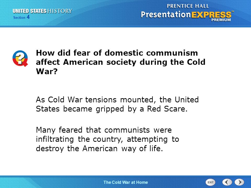 The Cold War BeginsThe Cold War at Home Section 4 How did fear of domestic communism affect American society during the Cold War.