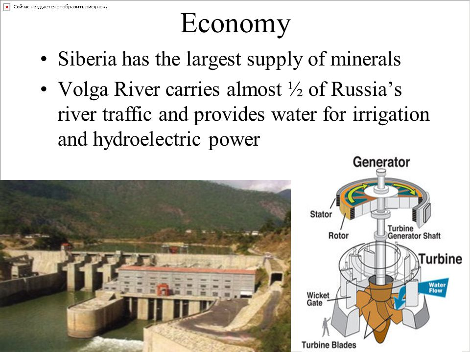 Economy Siberia has the largest supply of minerals Volga River carries almost ½ of Russia's river traffic and provides water for irrigation and hydroelectric power