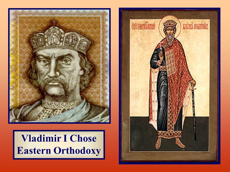 Vladimir I Chose Eastern Orthodoxy