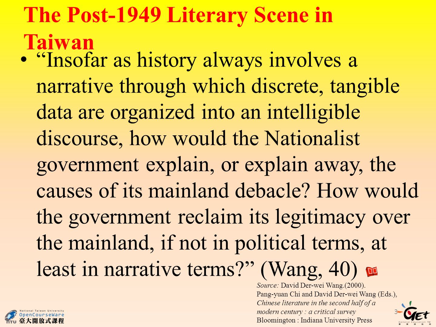3 The Post-1949 Literary Scene in Taiwan Insofar as history always involves a narrative through which discrete, tangible data are organized into an intelligible discourse, how would the Nationalist government explain, or explain away, the causes of its mainland debacle.
