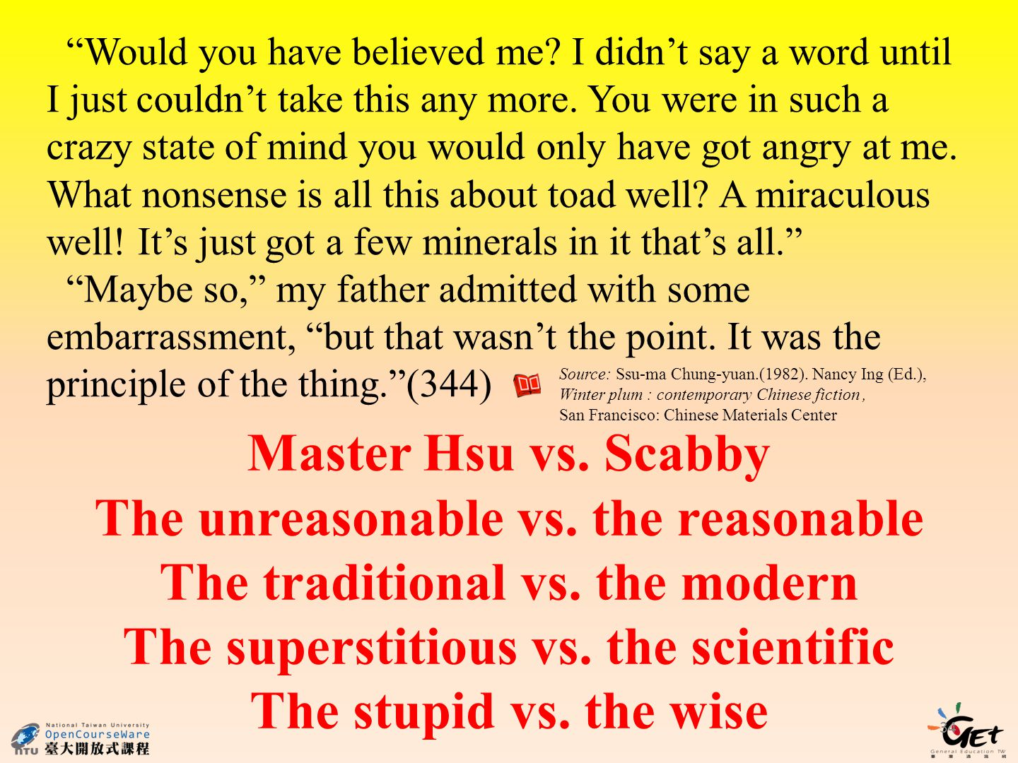 34 Master Hsu vs. Scabby The unreasonable vs. the reasonable The traditional vs.