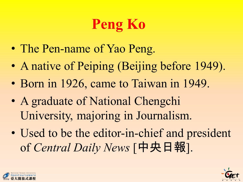 Peng Ko The Pen-name of Yao Peng. A native of Peiping (Beijing before 1949).