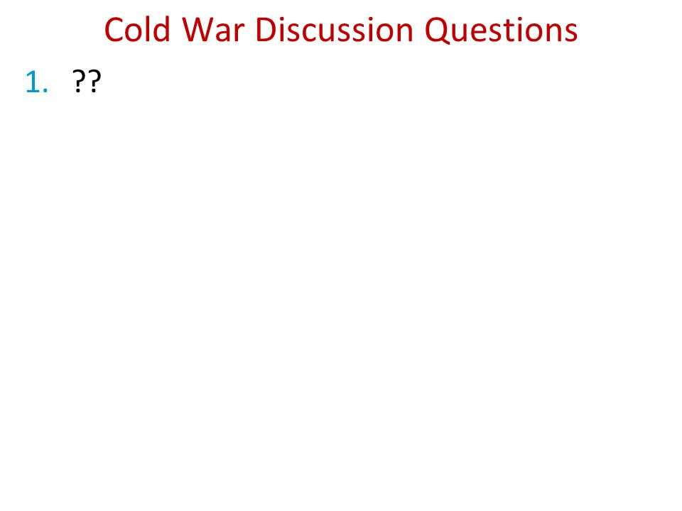 Cold War Discussion Questions 1.