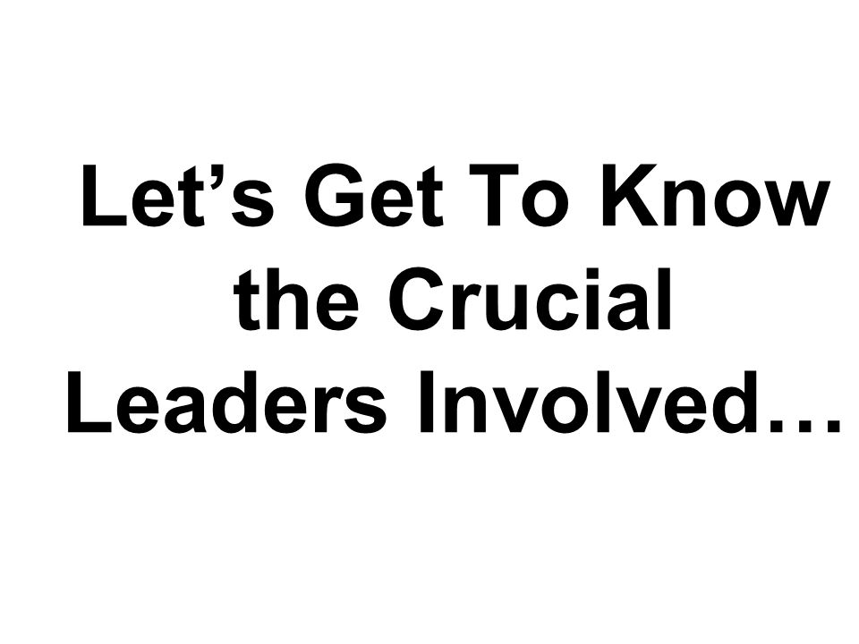 Let's Get To Know the Crucial Leaders Involved…