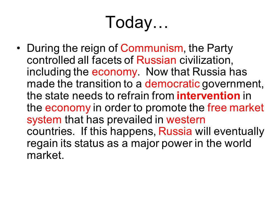 Today… During the reign of Communism, the Party controlled all facets of Russian civilization, including the economy.