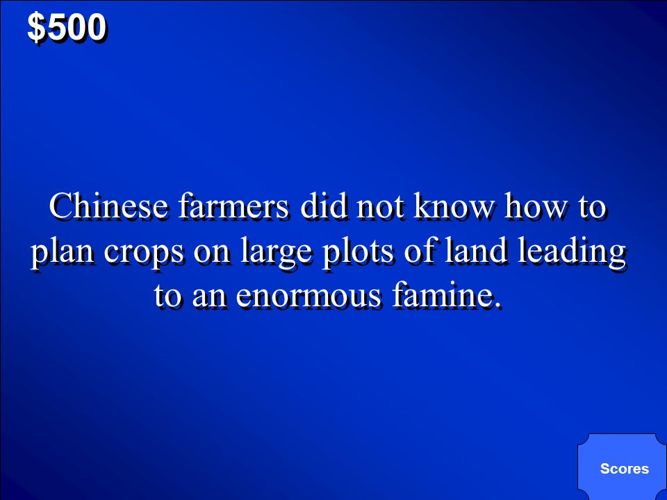 © Mark E. Damon - All Rights Reserved $500 Why was the Great Leap Forward unsuccessful? A. People refused to move to the larger farms. B. People wante