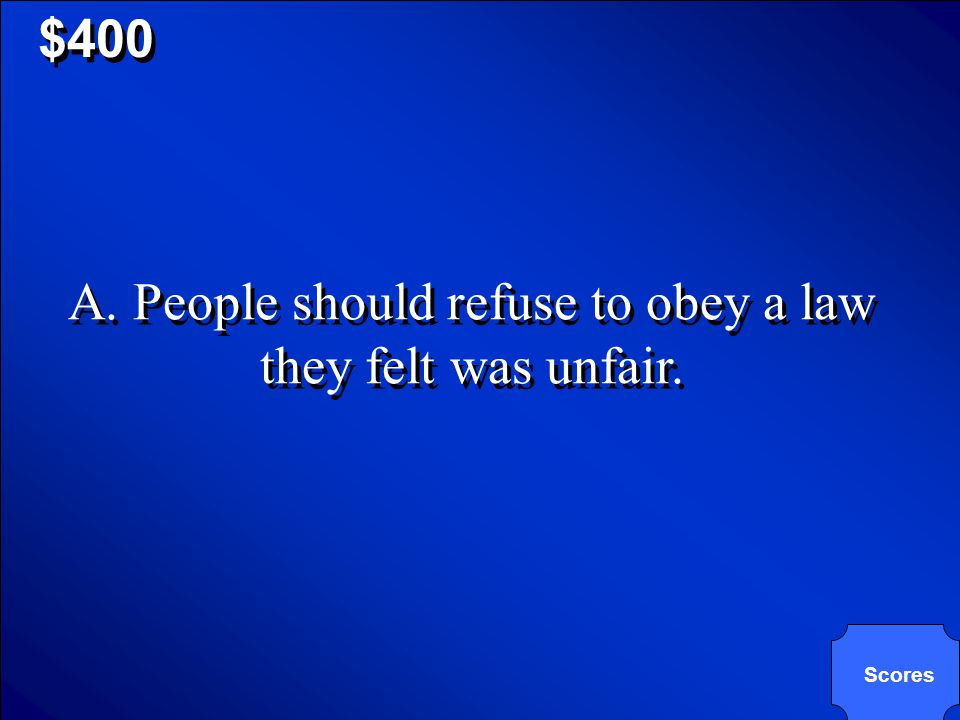 $400 What was Mohandas Gandhi's plan of civil disobedience? A. People should refuse to obey a law they felt was unfair. B. Violent demonstrations were
