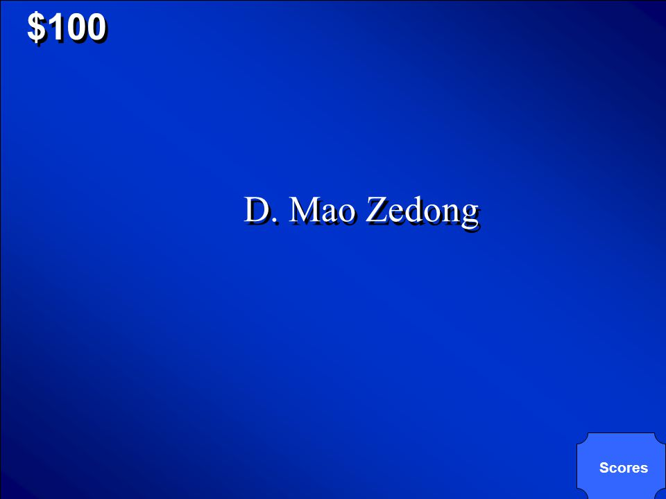 © Mark E. Damon - All Rights Reserved Who led the Chinese communist during most of the 20 th century? A. Sun Yetsen B. Kim Jung-il C. Ho Chi Minh D. M