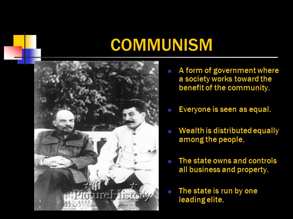 COMMUNISM A form of government where a society works toward the benefit of the community.