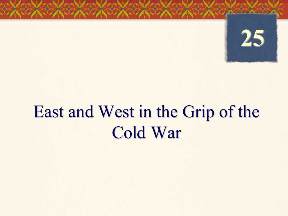 East and West in the Grip of the Cold War 25