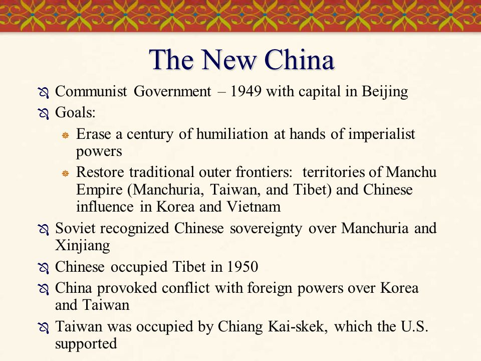 The New China  Communist Government – 1949 with capital in Beijing  Goals:  Erase a century of humiliation at hands of imperialist powers  Restore