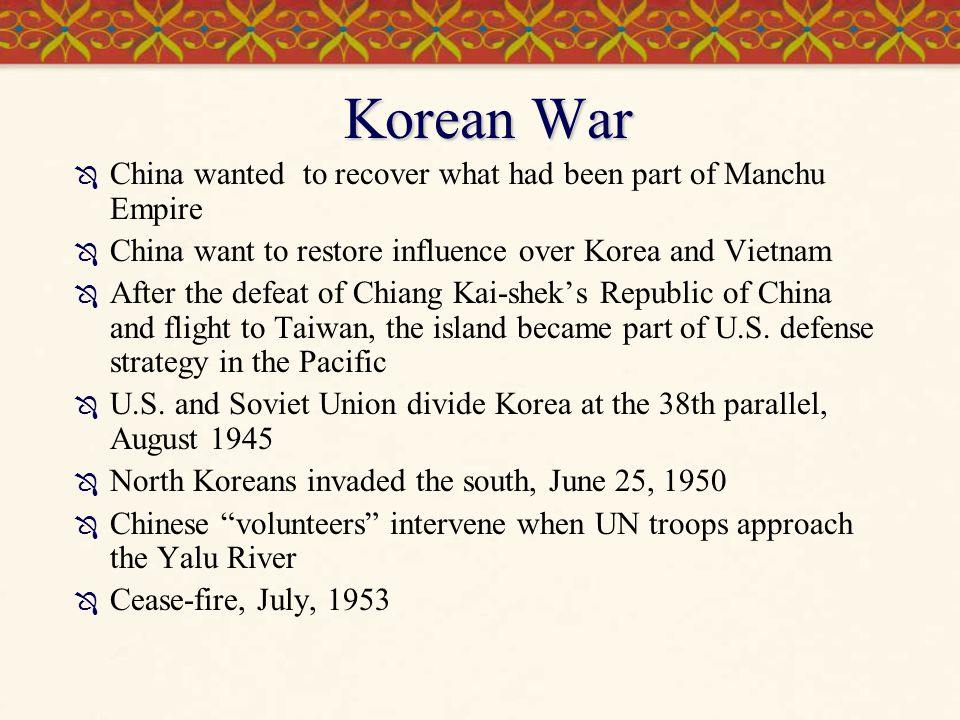 Korean War  China wanted to recover what had been part of Manchu Empire  China want to restore influence over Korea and Vietnam  After the defeat o