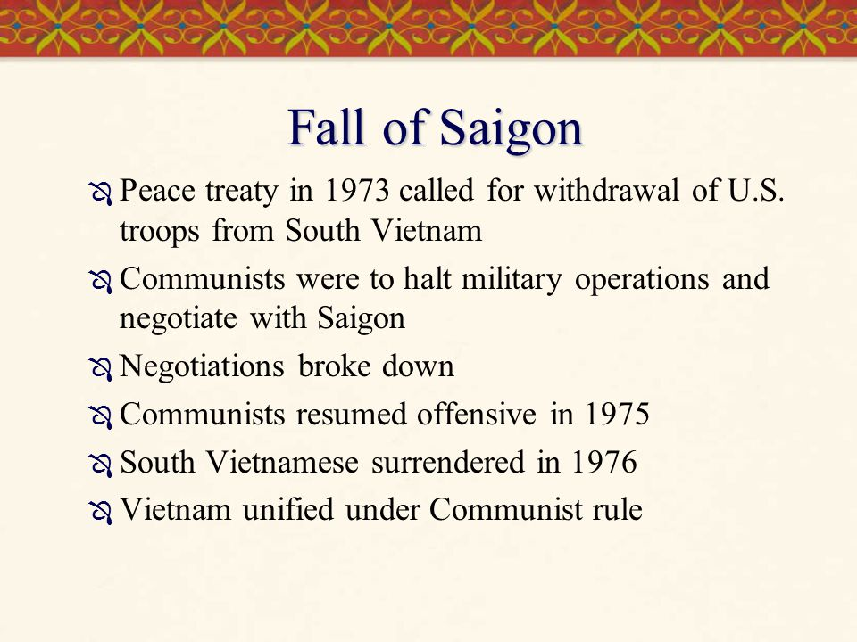 Fall of Saigon  Peace treaty in 1973 called for withdrawal of U.S. troops from South Vietnam  Communists were to halt military operations and negoti