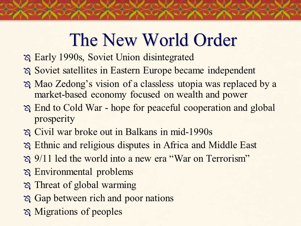 The New World Order  Early 1990s, Soviet Union disintegrated  Soviet satellites in Eastern Europe became independent  Mao Zedong's vision of a clas