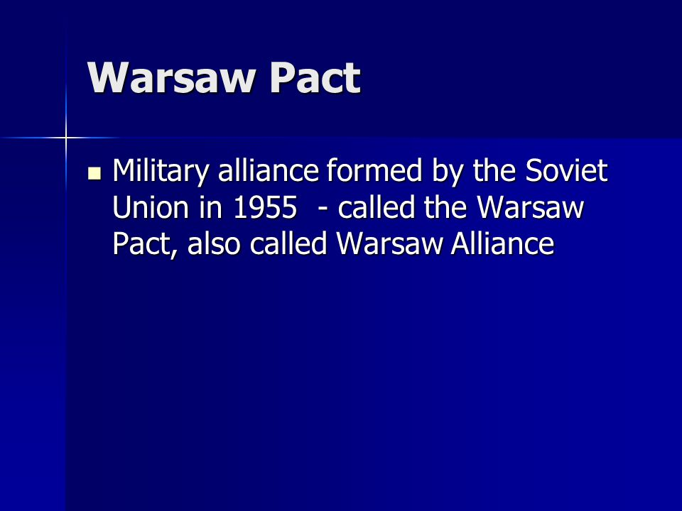 Warsaw Pact Military alliance formed by the Soviet Union in 1955 - called the Warsaw Pact, also called Warsaw Alliance Military alliance formed by the