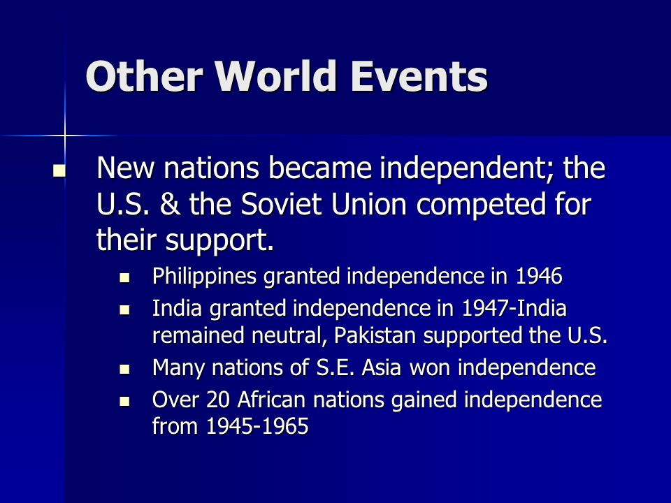 Other World Events New nations became independent; the U.S. & the Soviet Union competed for their support. New nations became independent; the U.S. &