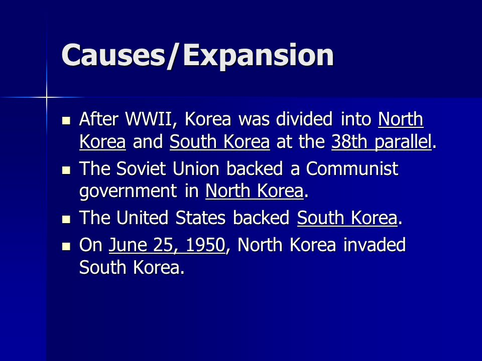 Causes/Expansion After WWII, Korea was divided into North Korea and South Korea at the 38th parallel. After WWII, Korea was divided into North Korea a