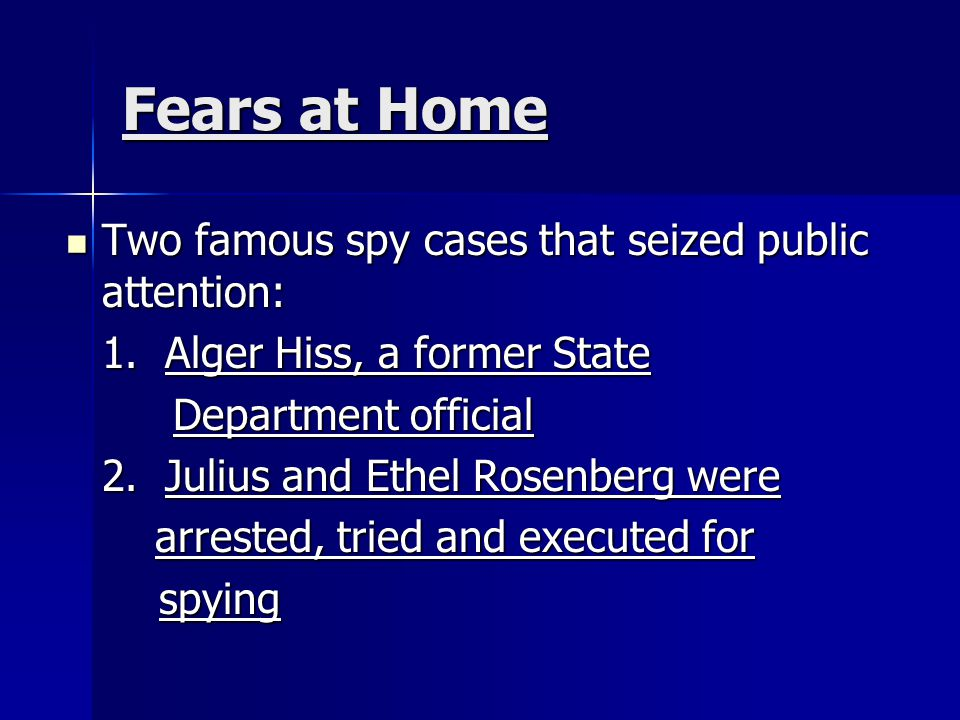 Fears at Home Two famous spy cases that seized public attention: Two famous spy cases that seized public attention: 1. Alger Hiss, a former State Depa