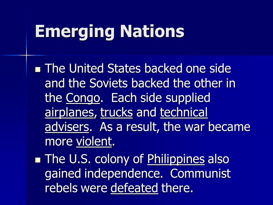 Emerging Nations The United States backed one side and the Soviets backed the other in the Congo. Each side supplied airplanes, trucks and technical a